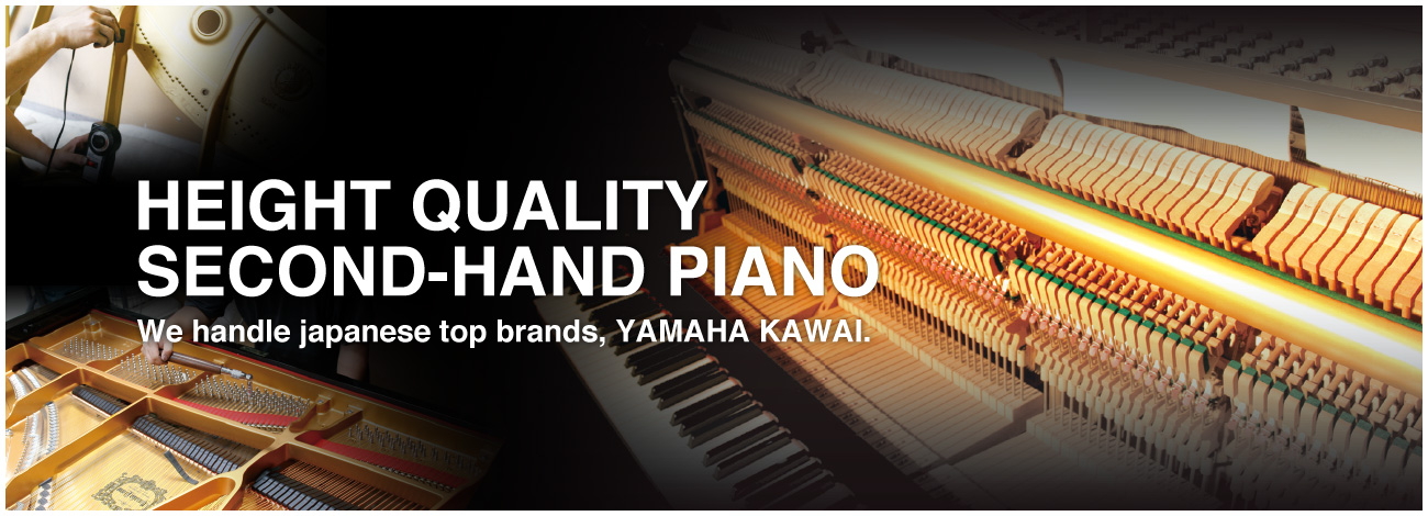 HEIGHT QUALITY SECOND-HAND PIANO We handle japanese top brands,YAMAHA KAWAI.